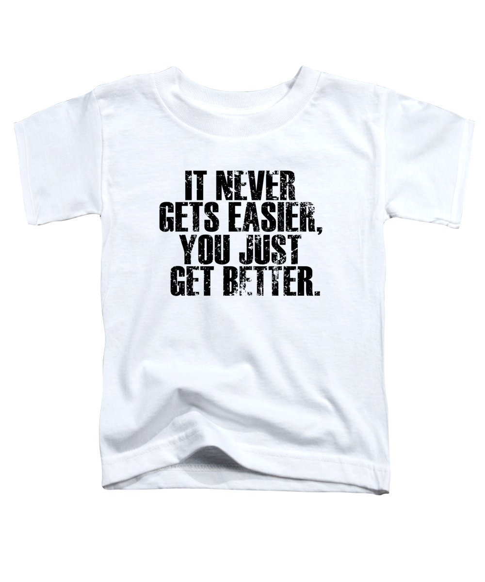 Tennis Toddler T-Shirt featuring the digital art It Never Gets Easier You Just Get Better by Jacob Zelazny