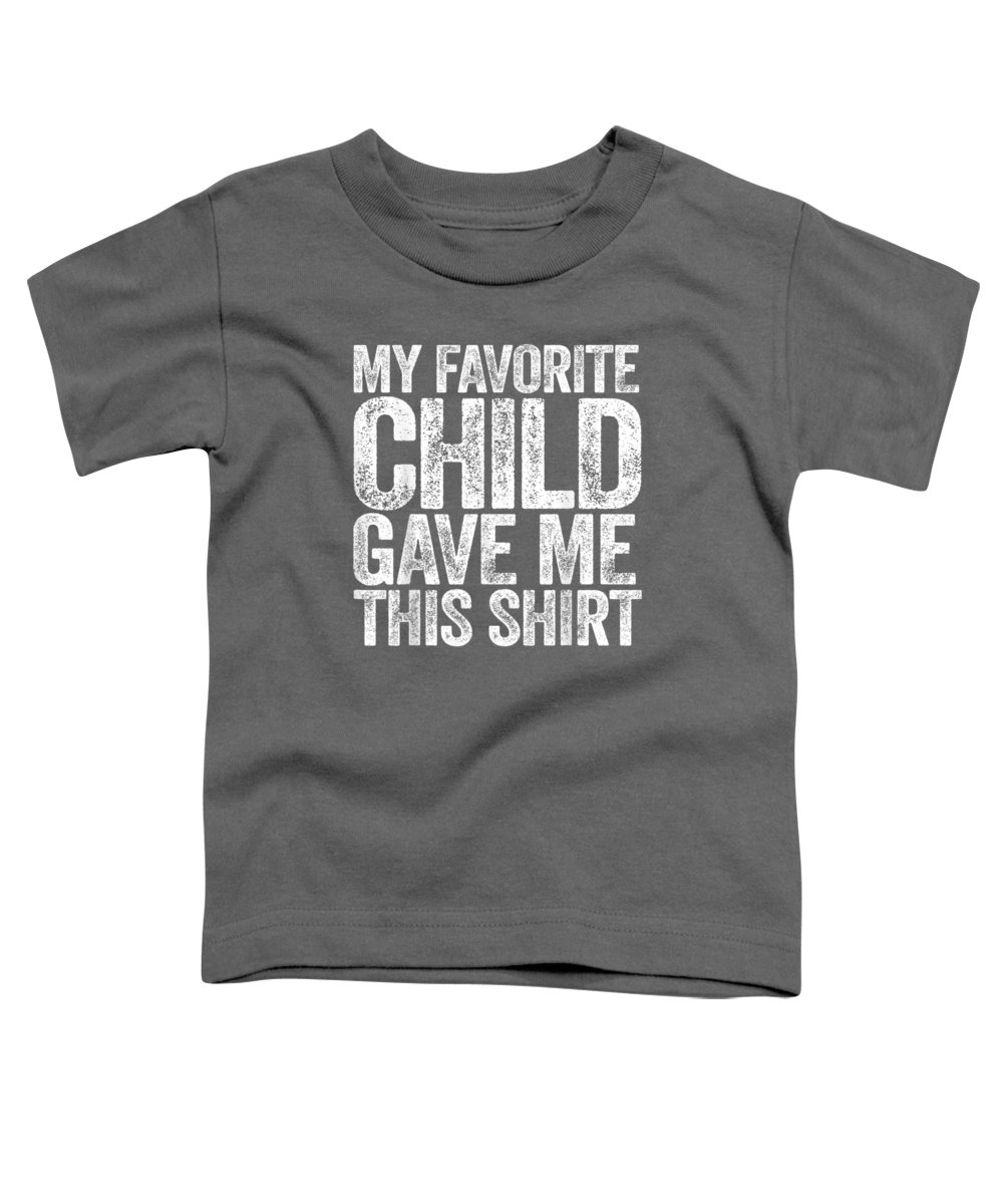 men's Novelty T-shirts Toddler T-Shirt featuring the digital art My Favorite Child Gave Me This Shirt T-shirt by Unique Tees