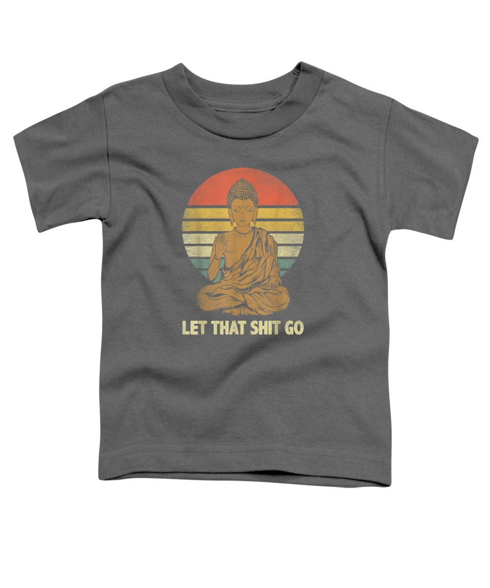 men's Novelty T-shirts Toddler T-Shirt featuring the digital art Let That Shit Go Buddha Vintage Retro Funny Shirt by Unique Tees