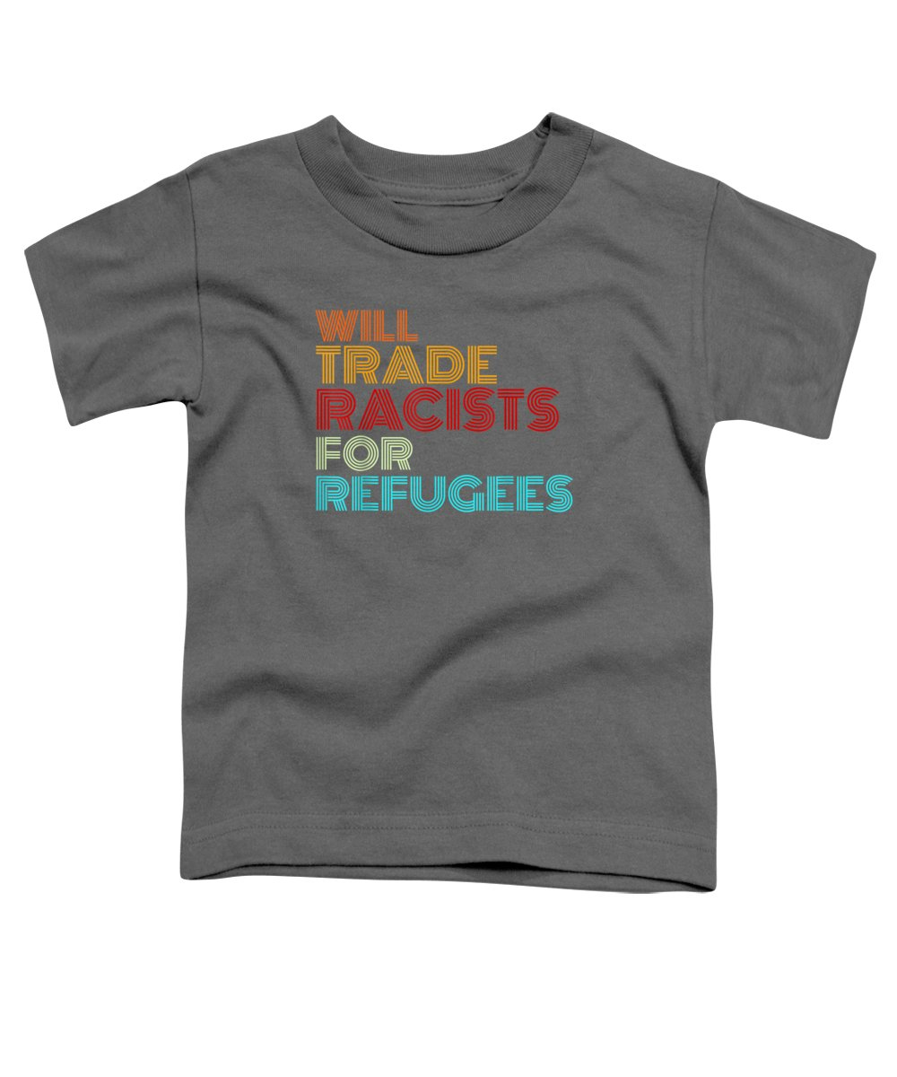 men's Novelty T-shirts Toddler T-Shirt featuring the digital art Will Trade Racists For Refugees T-shirt Political Shirt by Unique Tees
