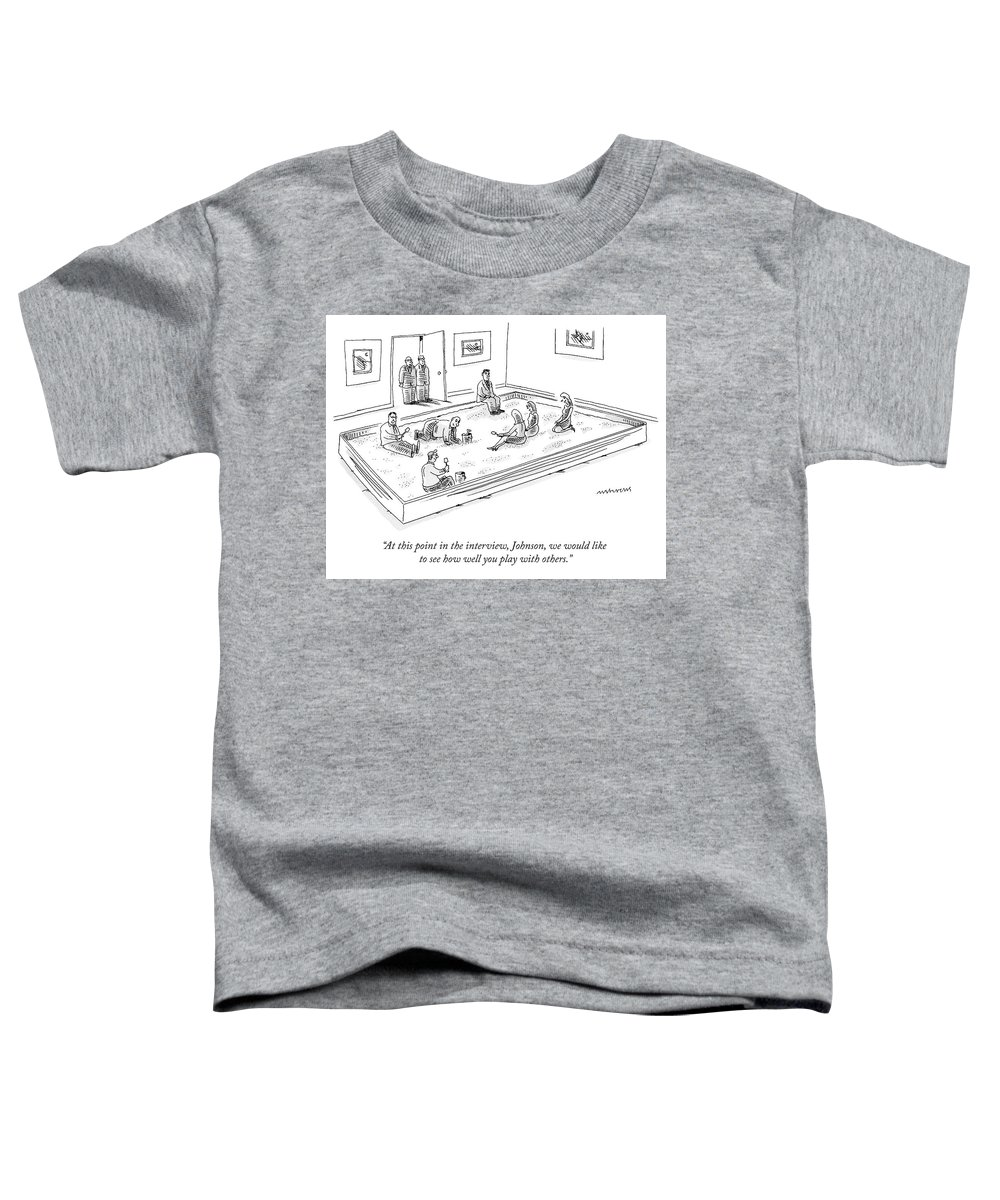 """""""at This Point In The Interview Toddler T-Shirt featuring the drawing A Bunch Of Adults In Business Clothes Play by Mick Stevens"""