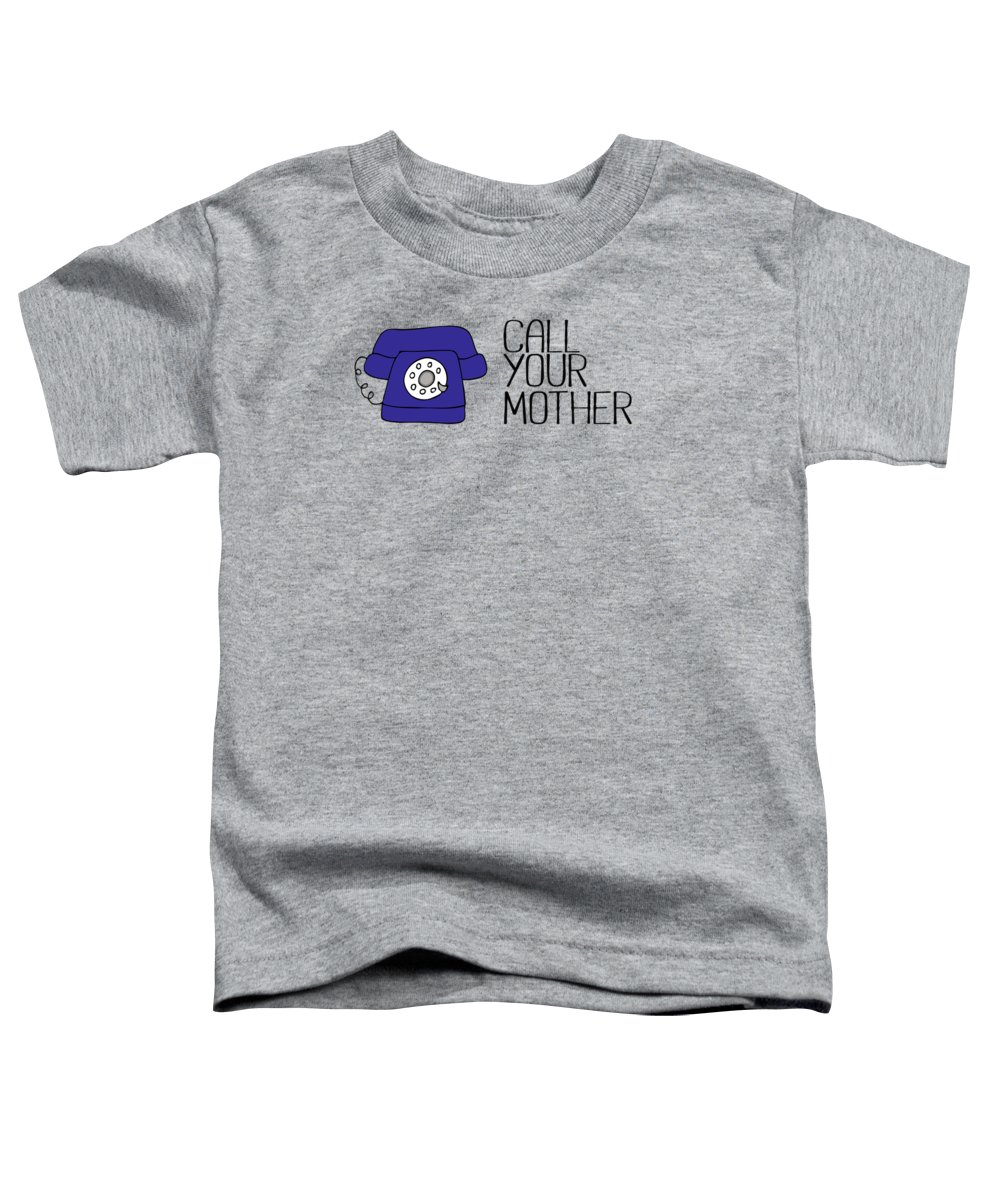 Call Your Mother Toddler T-Shirt featuring the digital art Call Your Mother by L Bee
