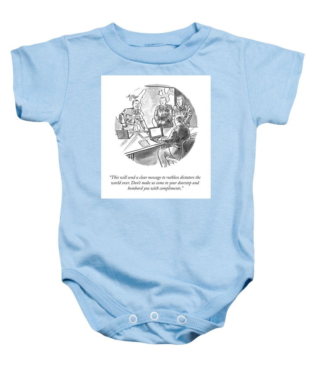 This Will Send A Clear Message To Ruthless Dictators The World Over. Don't Make Us Come To Your Doorstep And Bombard You With Compliments. Baby Onesie featuring the drawing A Clear Message by Brendan Loper
