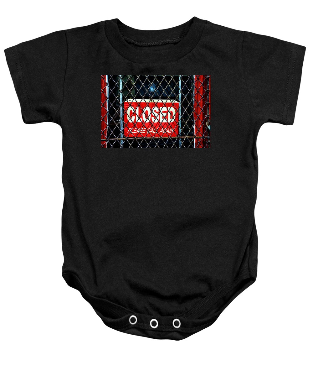 Closed Please Call Again Baby Onesie featuring the photograph Closed Please Call Again by Bill Cannon