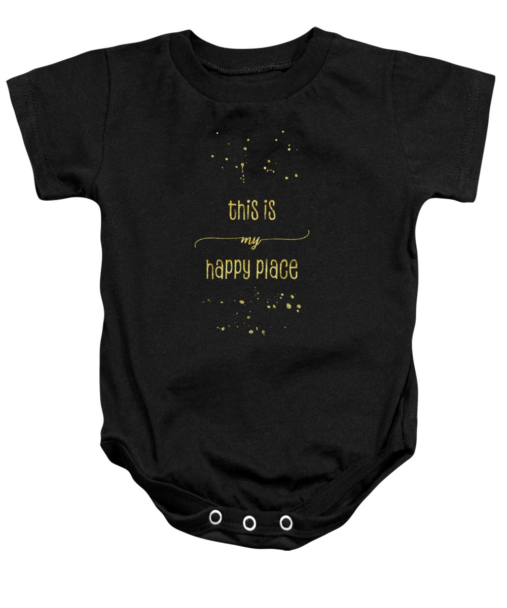 Life Motto Baby Onesie featuring the digital art Text Art Gold This Is My Happy Place by Melanie Viola