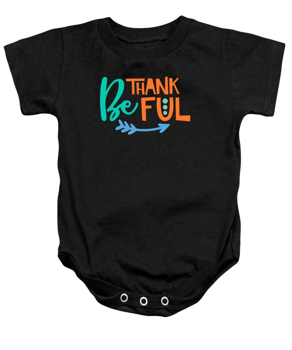 Design Baby Onesie featuring the drawing Be Thankful Thanksgiving Turkey Dinner Thank You Graphic by Cameron Fulton