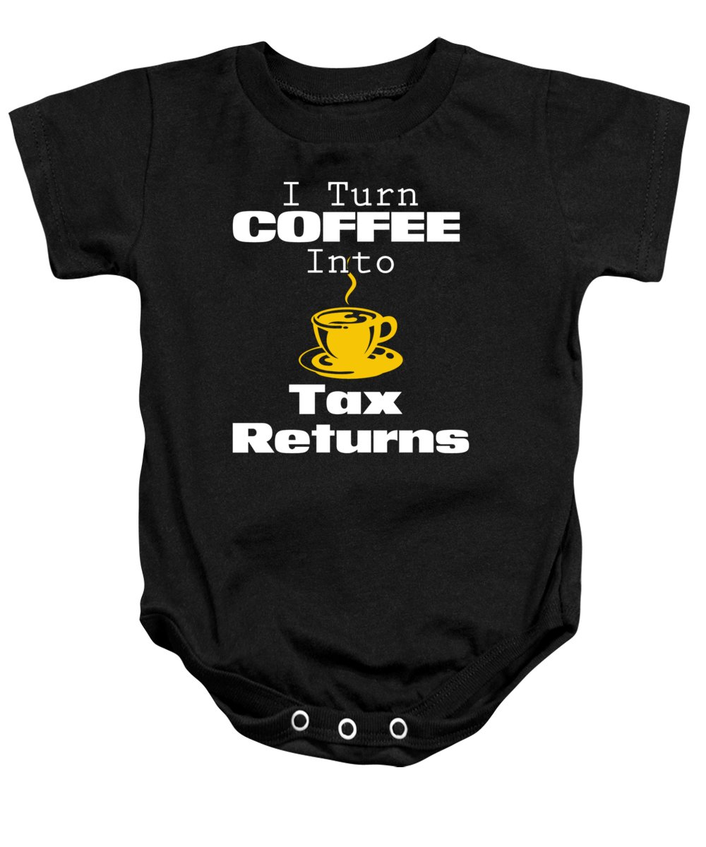 Accountant Baby Onesie featuring the digital art Coffee Into Tax Returns by Funny4You