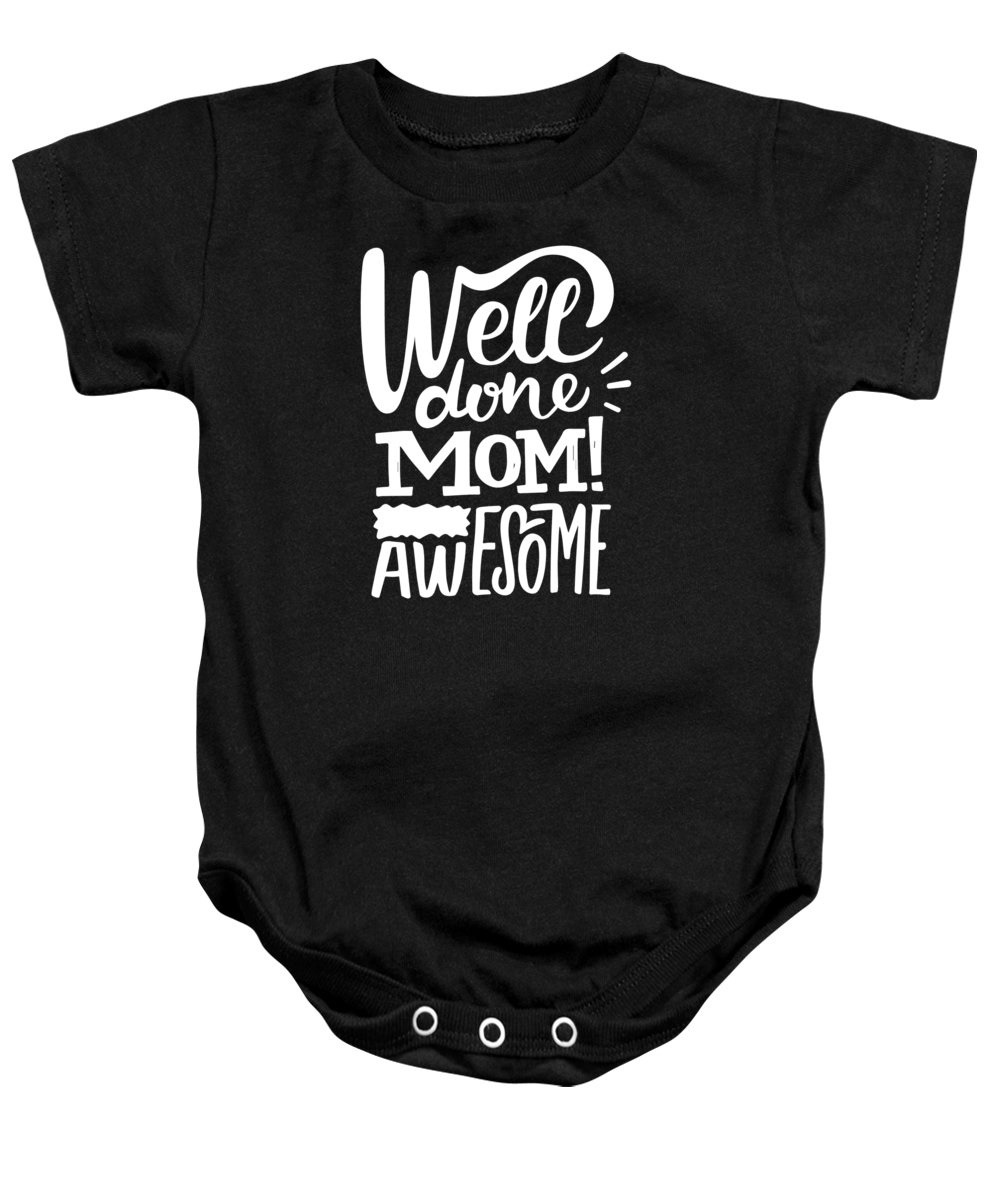 Gift Baby Onesie featuring the drawing Well Done Mom I Am Awesome Funny Humor Mothers Day by Cameron Fulton