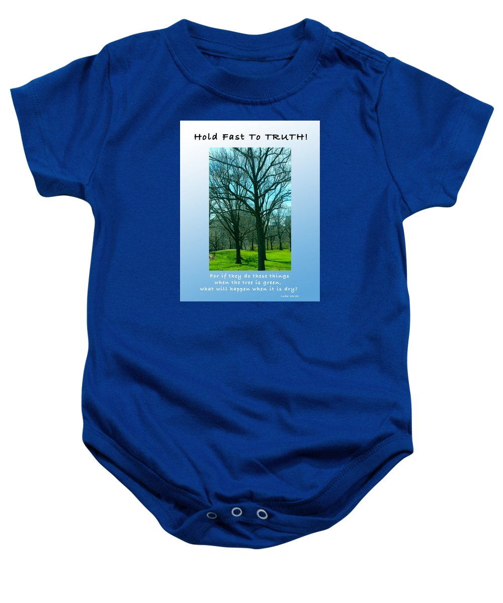Luke 23 Verse 31 Baby Onesie featuring the photograph Hold Fast To Truth by Terry Wallace