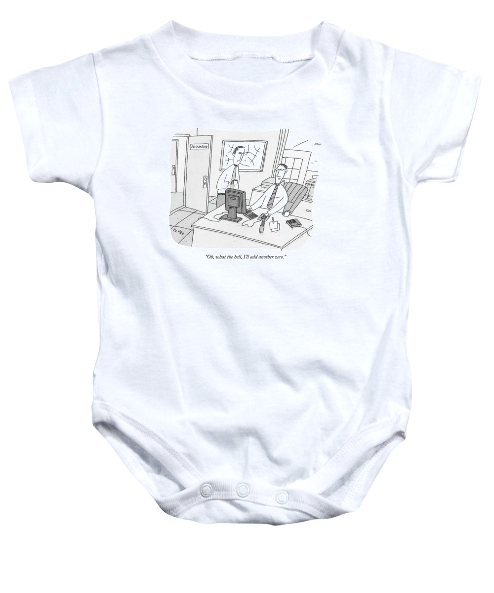 Ethics Dishonesty Enron Money Business Management  (one Accountant At A Computer Talking To Another.) 122150  Pve Peter C. Vey Peter Vey Pc Peter C Vey P.c. Baby Onesie featuring the drawing Oh, What The Hell, I'll Add Another Zero by Peter C. Vey