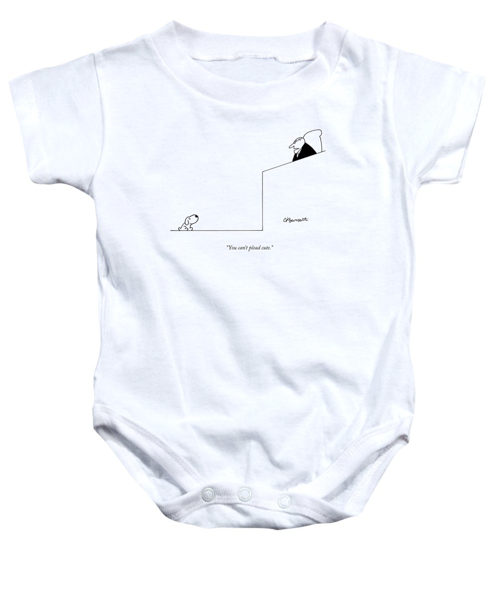 Dogs Baby Onesie featuring the drawing You Can't Plead Cute by Charles Barsotti