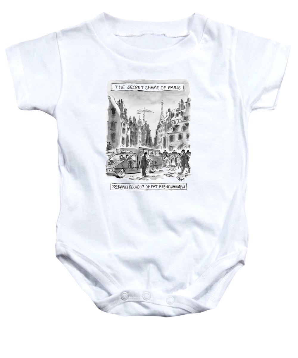Regional Fitness Diet Urban France Books Why Don't French Women Get Fat    the Secret Shame Of Paris . . . Pre Dawn Roundup Of Fat Frenchwomen (police Herd Fat Women Into Van.) 120907 Llo Lee Lorenz Baby Onesie featuring the drawing The Secret Shame Of Paris by Lee Lorenz
