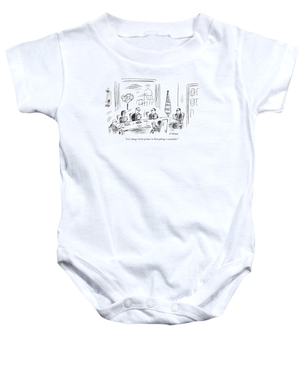 Politics Modern Life Lie Lies Lying Propaganda Us Usa Government Spin    (campaign Speech Writers At A Meeting.)119512 Dsi David Sipress Baby Onesie featuring the drawing Let's Change 'brink Of Chaos' To 'everything by David Sipress
