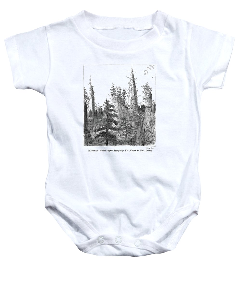 Manhattan Woods (after Everything Has Moved To New Jersey)  Manhattan Woods (after Everything Has Moved To New Jersey): Title. Skyscrapers Are Overgrown Baby Onesie featuring the drawing Manhattan Woods by James Stevenson