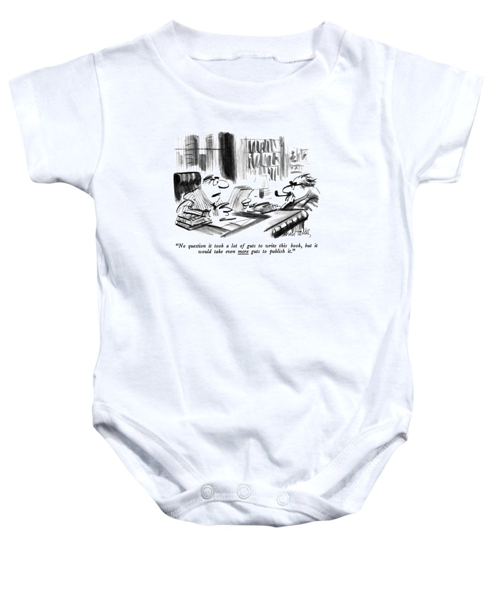 Publisher To Bearded Author Who Sits Across His Desk From Him.  Writers Baby Onesie featuring the drawing No Question It Took A Lot Of Guts To Write This by Donald Reilly