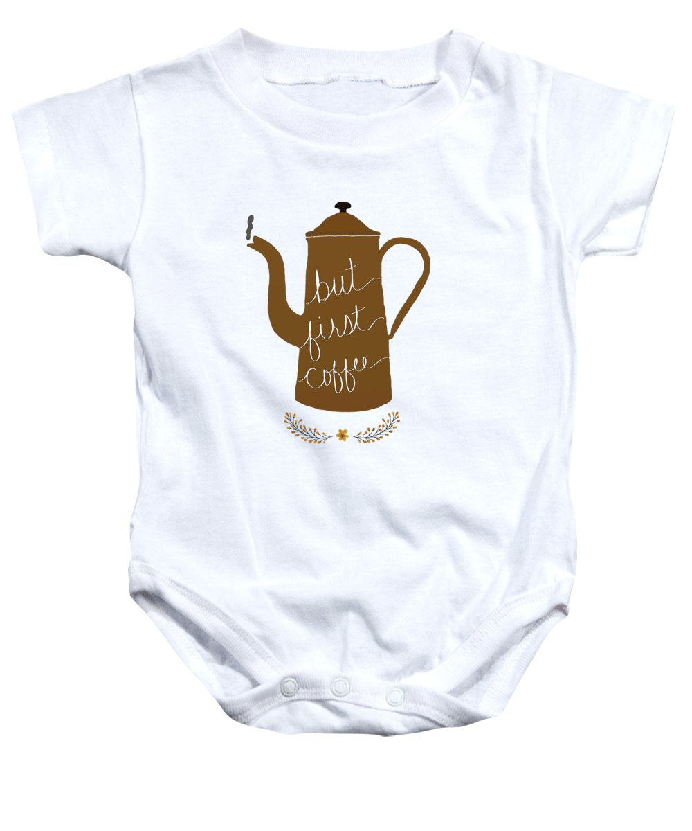 But First Coffee Baby Onesie featuring the digital art But First Coffee by Priscilla Wolfe