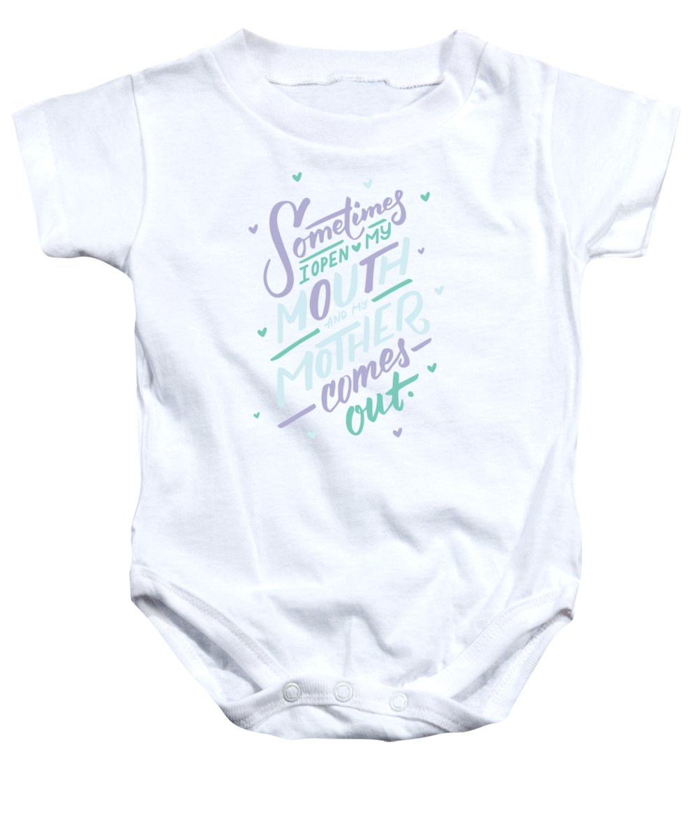 Gift Baby Onesie featuring the mixed media I Open My Mouth And My Mother Daughter Shirt Mug Funny Humor by Cameron Fulton