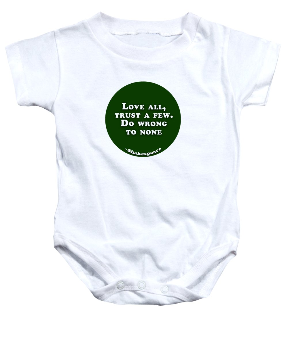 Love Baby Onesie featuring the digital art Love All, Trust A Few. Do Wrong To None #shakespeare #shakespearequote by TintoDesigns
