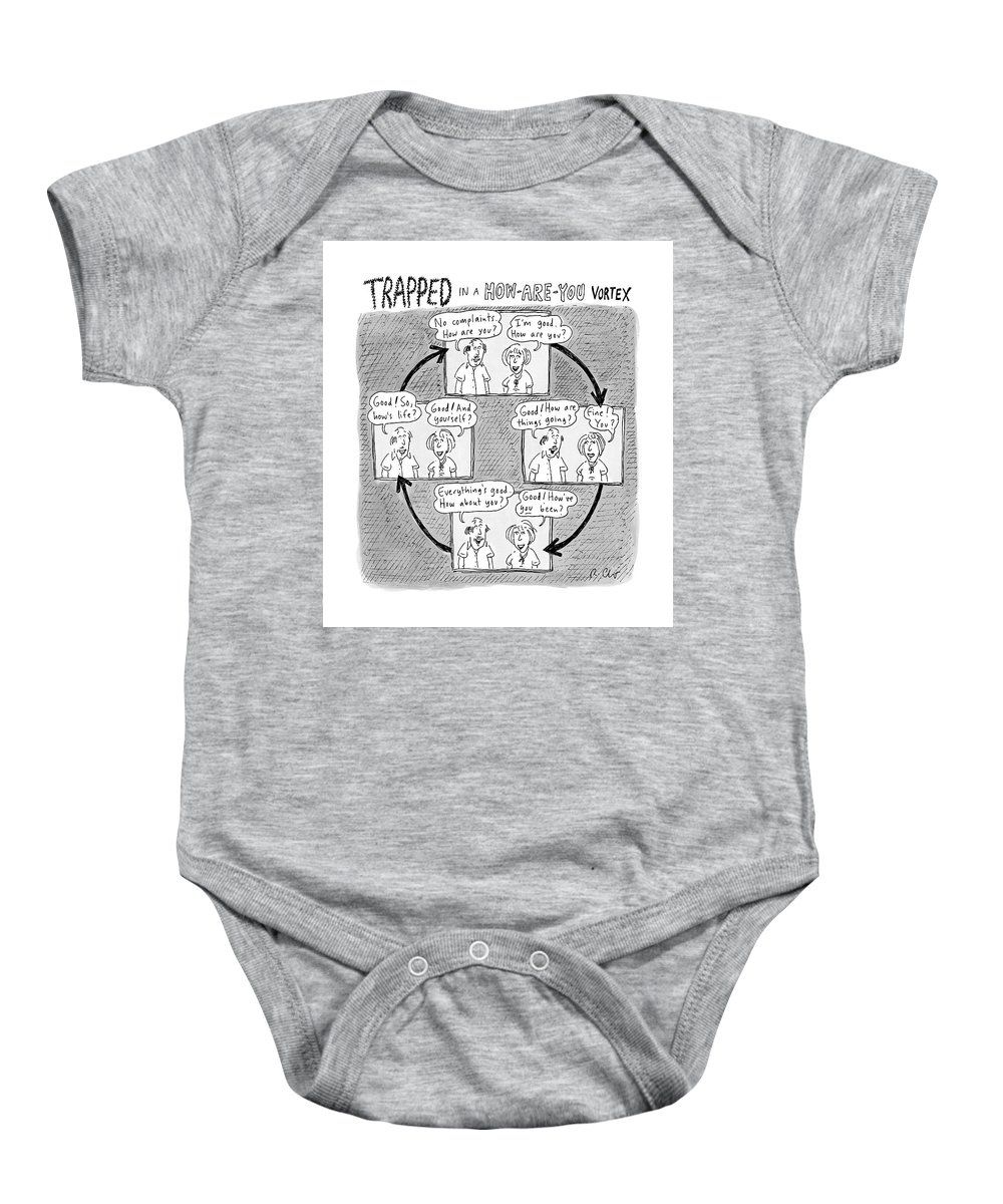 Captionless. Conversation Baby Onesie featuring the drawing Trapped In A How-are-you Vortex by Roz Chast