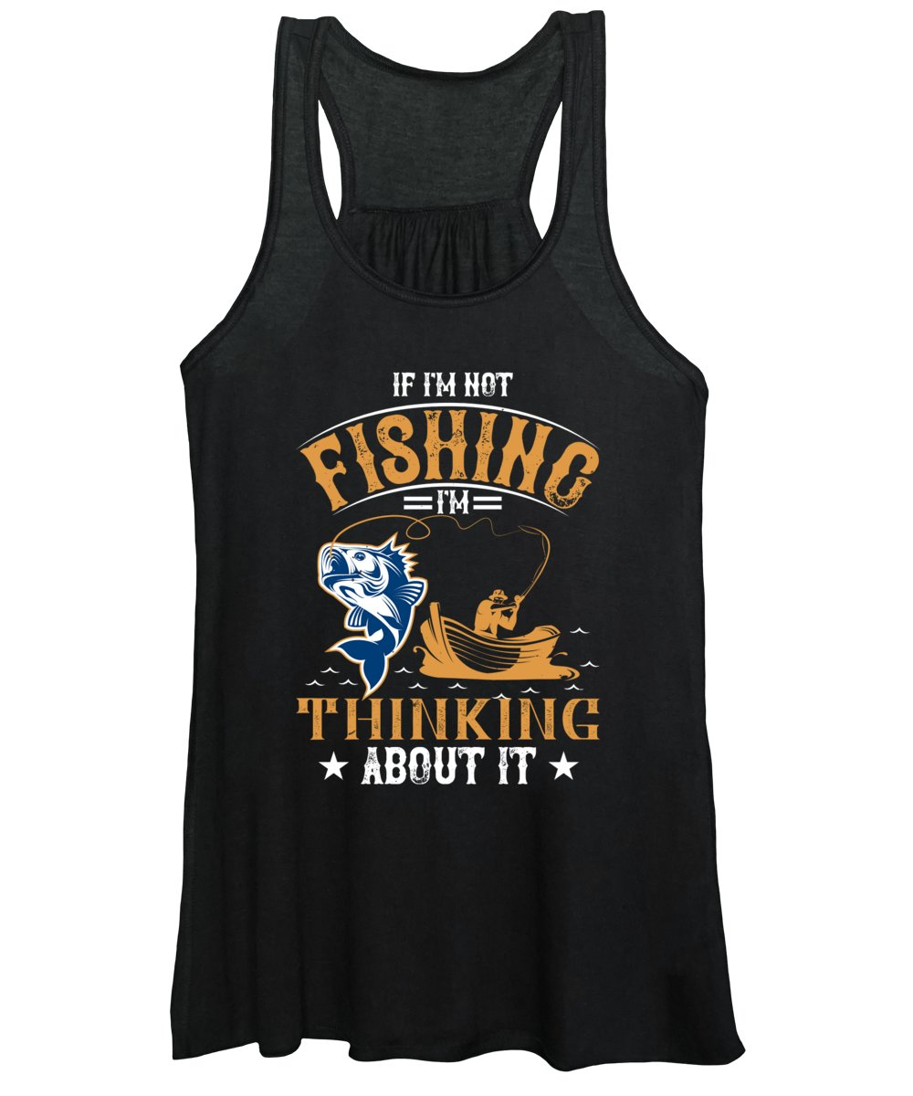 Funny Fishing Women's Tank Top featuring the digital art If Im Not Fishing Im Thinking About It by Jacob Zelazny