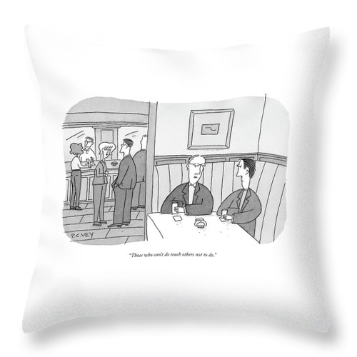 Men Throw Pillow featuring the drawing Those Who Can't Do Teach Others Not To Do by Peter C. Vey