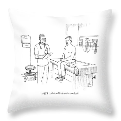 Doctors Throw Pillow featuring the drawing Will I Still Be Able To Not Exercise? by Paul Noth