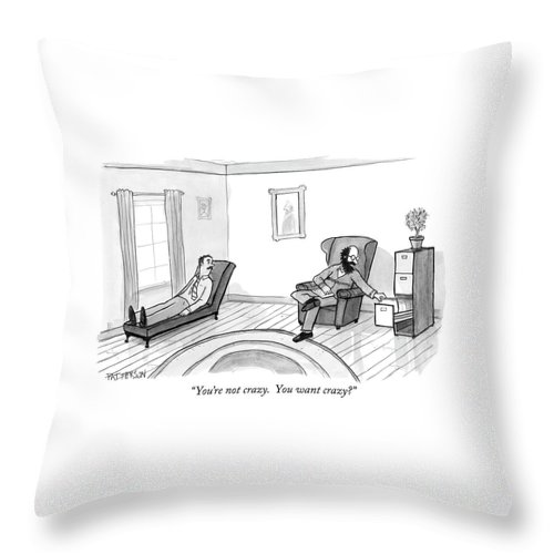 You're Not Crazy.  You Want Crazy? Throw Pillow