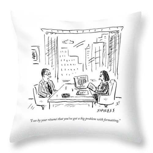 Resume Throw Pillow featuring the drawing A Job Interviewer Says To A Job Applicant by David Sipress