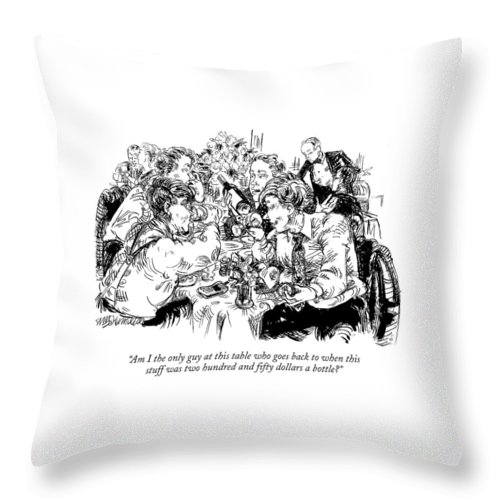 Wine Throw Pillow featuring the drawing Am I The Only Guy At This Table Who Goes Back by William Hamilton
