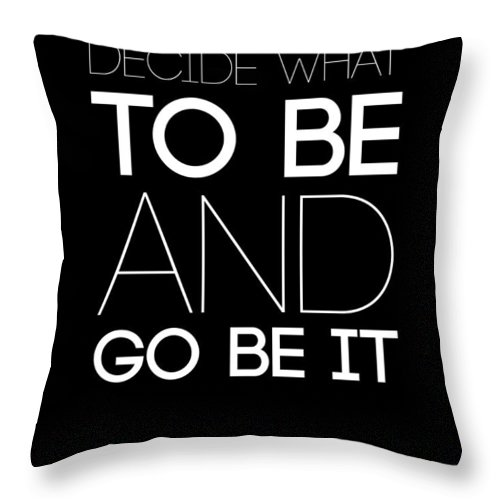 Motivational Throw Pillow featuring the digital art Decide What To Be And Go Be It Poster 1 by Naxart Studio