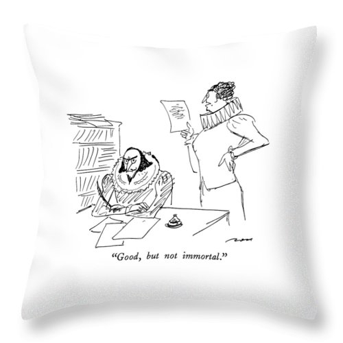 Elizabethan Holding Up Manuscript Says To Peeved-looking Shakespeare.  Writers Throw Pillow featuring the drawing Good, But Not Immortal by Al Ross
