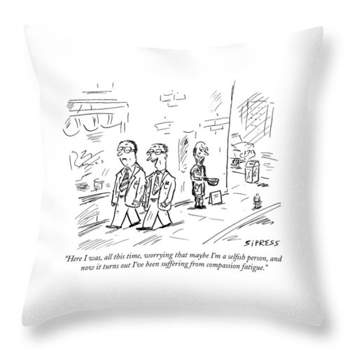 Selfish Throw Pillow featuring the drawing Here I Was, All This Time, Worrying That Maybe by David Sipress