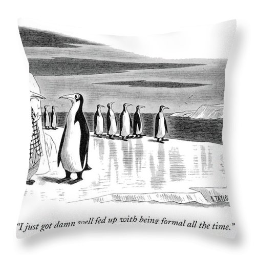 One Penguin Throw Pillow featuring the drawing I Just Got Damn Well Fed Up With Being Formal All by Richard Taylor
