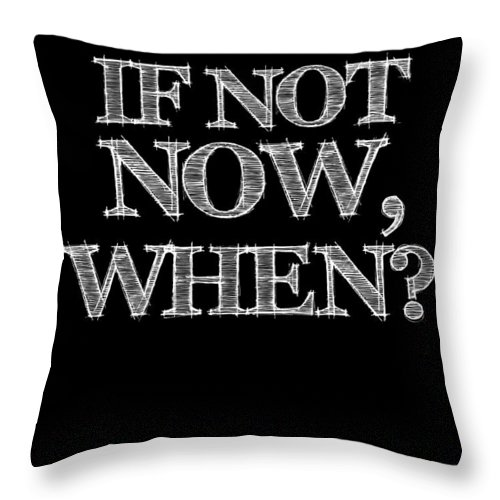 Motivational Throw Pillow featuring the digital art If Not Now When Poster Black by Naxart Studio
