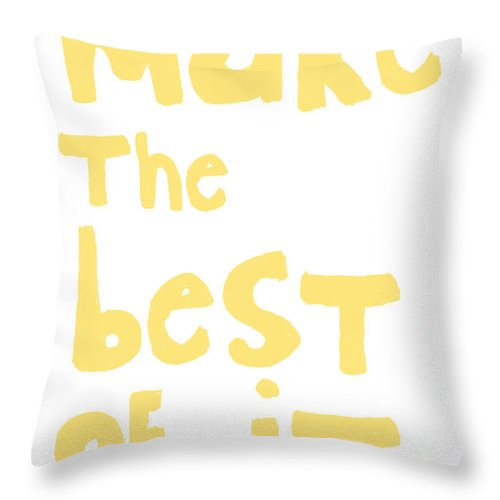 Hand Lettering Throw Pillow featuring the mixed media Make The Best Of It- Yellow And White by Linda Woods