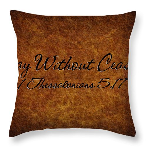 Hebrews Throw Pillow featuring the photograph Pray Without Ceasing by Sennie Pierson