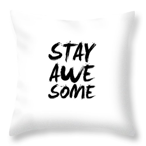 Stay Awesome Throw Pillow featuring the digital art Stay Awesome Poster White by Naxart Studio