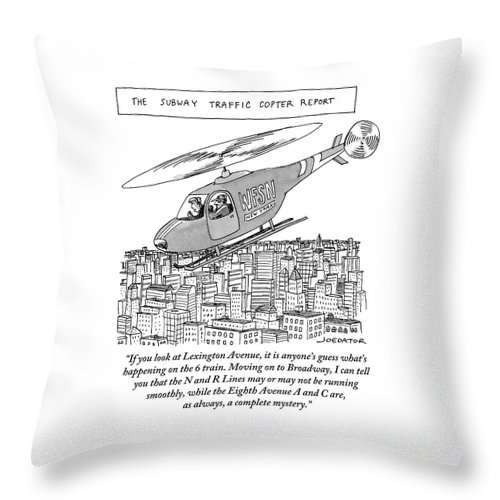 Looking At Lexington Avenue It Is Anyone's Guess What's Happening On The 6 Train. Moving On To Broadway Throw Pillow featuring the drawing The Subway Traffic Copter Report Features by Joe Dator