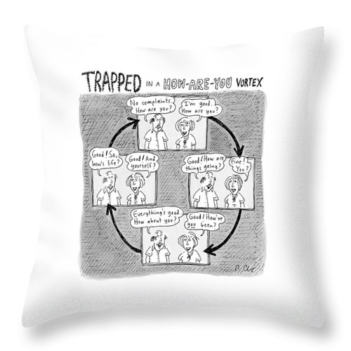 Captionless. Conversation Throw Pillow featuring the drawing Trapped In A How-are-you Vortex by Roz Chast