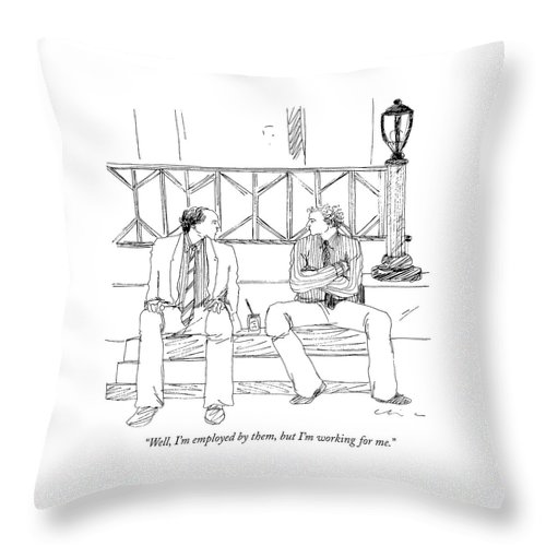 Business Throw Pillow featuring the drawing Well, I'm Employed By Them, But I'm Working by Richard Cline