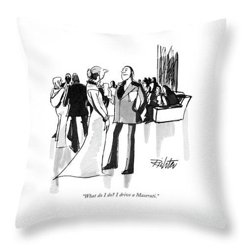 (man To Woman At Cocktail Party.) Leisure Throw Pillow featuring the drawing What Do I Do? I Drive A Maserati by Mischa Richter