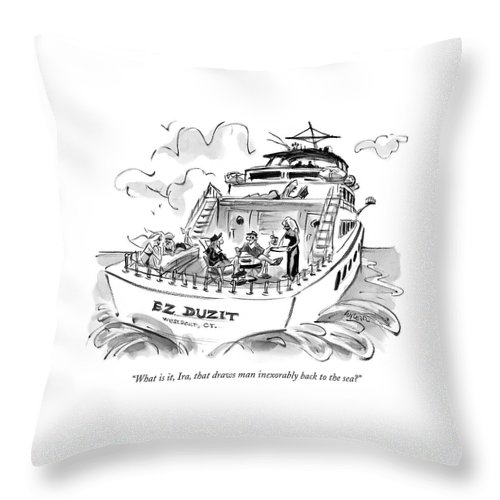 Relationships Rich Money Ez Duzit  (two Men Talk On A Large Yacht With Several Bikini-clad Women Lying About.) 119018 Llo Lee Lorenz Sumnerperm Throw Pillow featuring the drawing What Is It, Ira, That Draws Man Inexorably Back by Lee Lorenz