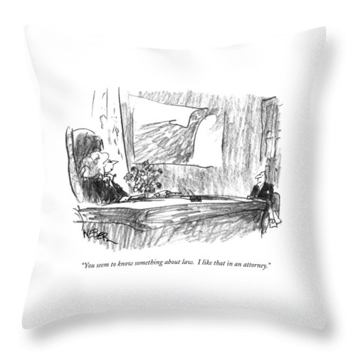 Lawyers Throw Pillow featuring the drawing You Seem To Know Something About Law. I Like by Robert Weber