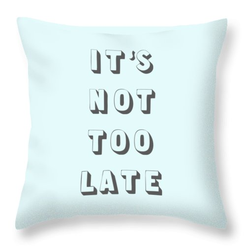 Word Art Throw Pillow featuring the digital art Its Not Too Late by Cortney Herron