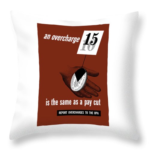 Wwii Throw Pillow featuring the mixed media An Overcharge Is The Same As A Pay Cut by War Is Hell Store