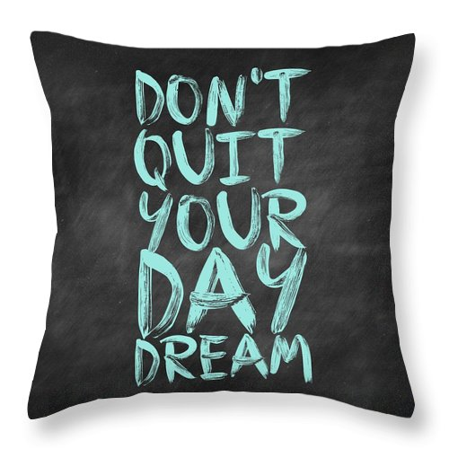 Inspirational Quote Throw Pillow featuring the digital art Don't Quite Your Day Dream Inspirational Quotes poster by Lab No 4