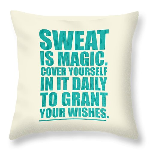 Sweat Throw Pillow featuring the digital art Sweat Is Magic. Cover Yourself In It Daily To Grant Your Wishes Gym Motivational Quotes Poster by Lab No 4