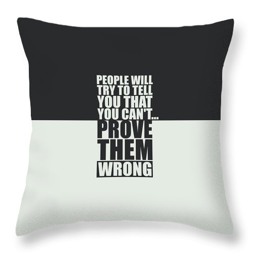 Gym Throw Pillow featuring the digital art People Will Try To Tell You That You Cannot Prove Them Wrong Inspirational Quotes Poster by Lab No 4
