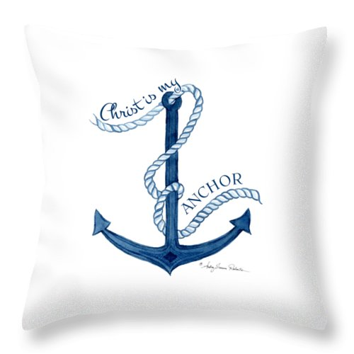Sea Throw Pillow featuring the painting Beach House Nautical Ship Christ Is My Anchor by Audrey Jeanne Roberts