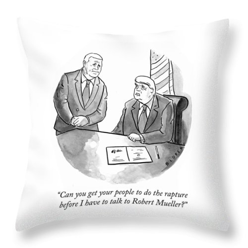 """""""can You Get Your People To Do The Rapture Before I Have To Talk To Robert Mueller?"""" Throw Pillow featuring the drawing Before I Have To Talk To Robert Mueller by Brendan Loper"""